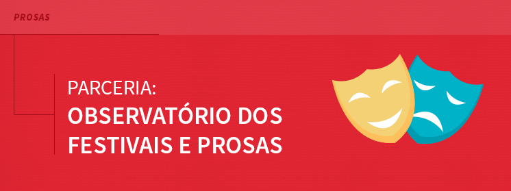 Na parceria Observatório dos Festivais e Prosas quem ganha é você!