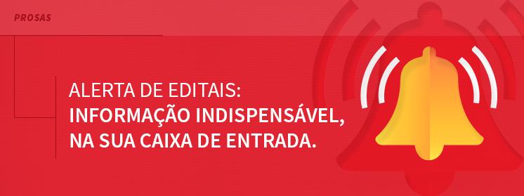 Alerta de Editais: informação indispensável, na sua caixa de entrada