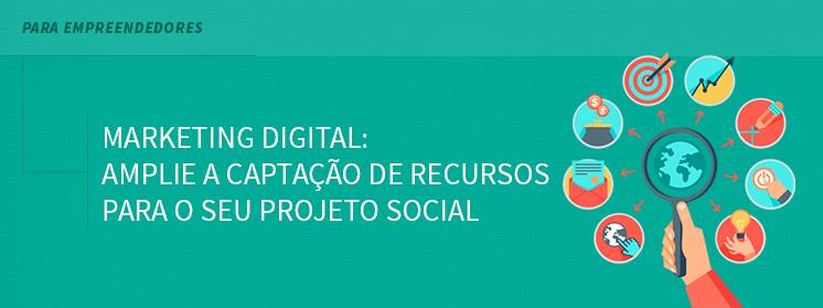 Marketing Digital: amplie a captação de recursos para o seu projeto social