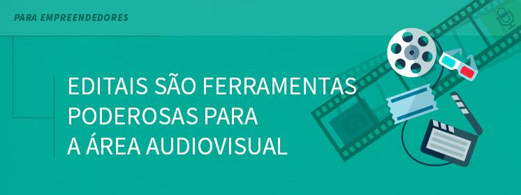 Editais: ferramentas poderosas para a área audiovisual