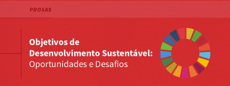 Objetivos de Desenvolvimento Sustentável: Oportunidades e Desafios
