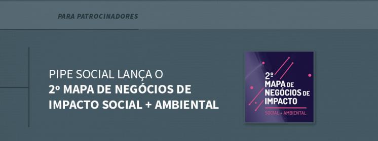 Pipe Social lança o 2º Mapa de Negócios de Impacto Social + Ambiental