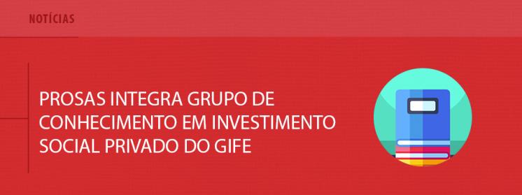 Prosas integra Grupo de Conhecimento em Investimento Social Privado do GIFE